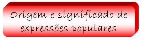 Origem e significado de expressões populares