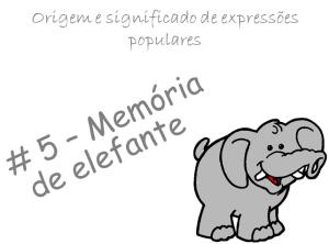 5 - Memória de elefante
